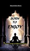 Born to enjoy - Seven secret words to fulfill every desire