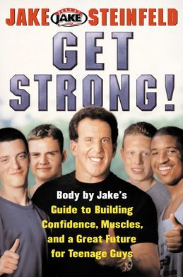 Get Strong!: Body By Jake's Guide to Building Confidence, Muscl