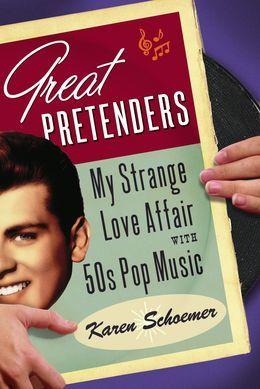 Great Pretenders: My Strange Love Affair with '50s Pop Music
