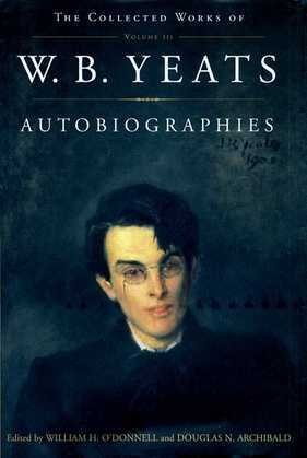 Autobiographies: The Collected Works of W.B. Yeats, Volume III