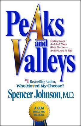 Peaks and Valleys: Making Good And Bad Times Work For You--At Work An