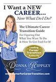 I Want a New Career...Now What Do I Do?: The Ultimate Career Transformation Guide for Figuring Out What You Want to Do & How to Get Paid for It!