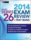 Wiley Series 26 Exam Review 2014 + Test Bank: The Investment Company Products / Variable Contracts Limited Principal Qualification Examination