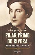 José María Zavala - La pasión de Pilar Primo de Rivera