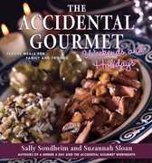 The Accidental Gourmet Weekends and Holidays: Festive Meals for Family and Friends