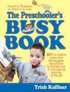 The Preschooler's Busy Book: 365 Creative Learning Games and Activities to Keep Your 3- to 6-Year Old Busy