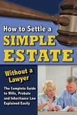 How to Settle a Simple Estate Without a Lawyer: The Complete Guide to Wills, Probate, and Inheritance Law Explained Easily