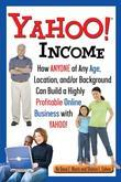 Sharon Cohen - Yahoo Income: How Anyone of Any Age, Location, and/or Background Can Build a Highly Profitable Online Business With Yahoo