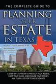 The Complete Guide to Planning Your Estate in Texas: A Step-by-Step Plan to Protect Your Assets, Limit Your Taxes, and Ensure Your Wishes are Fulfille