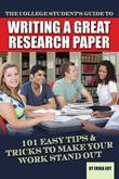 The College Student's Guide to Writing a Great Research Paper: 101 Tips & Tricks to Make Your Work Stand Out