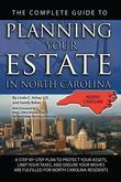 The Complete Guide to Planning Your Estate In North Carolina: A Step-By-Step Plan to Protect Your Assets, Limit Your Taxes, and Ensure Your Wishes Are
