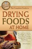 The Complete Guide to Drying Foods at Home: Everything You Need to Know About Preparing, Storing and Consuming Dried Foods
