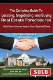 The Complete Guide to Locating, Negotiating, and Buying Real Estate Foreclosures: What Smart Investors Need to Know Explained Simply