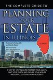 The Complete Guide to Planning Your Estate In Illinois: A Step-By-Step Plan to Protect Your Assets, Limit Your Taxes, and Ensure Your Wishes Are Fulfi