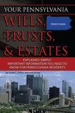 Your Pennsylvania Wills, Trusts, and Estates Explained Simply: Important Information You Need to Know for Pennsylvania Residents