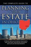 The Complete Guide to Planning Your Estate in Ohio: A Step-by-Step Plan to Protect Your Assets, Limit Your Taxes, and Ensure Your Wishes are Fulfilled