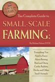 The Complete Guide to Small Scale Farming: Everything You Need to Know About Raising Beef Cattle, Rabbits, Ducks, and Other Small Animals