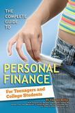 The Complete Guide to Personal Finance: For Teenagers and College Students