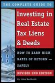 The Complete Guide to Investing in Real Estate Tax Liens & Deeds: How to Earn High Rates of Return - Safely REVISED 2ND EDITION