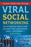 Increase Online Sales Through Viral Social Networking: How to Build Your Web Site Traffic and Online Sales Using Facebook, Twitter, and LinkedIn...In