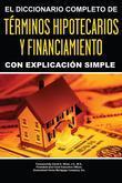 Diccionario Completo y de Explicación Simple sobre términos hipotecarios y de financiamiento