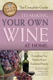 The Complete Guide to Making Your Own Wine at Home: Everything You Need to Know Explained Simply