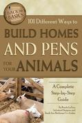 101 Different Ways to Build Homes and Pens for Your Animals: A Complete Step-by-Step Guide