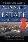The Complete Guide to Planning Your Estate in New Jersey: A Step-by-Step Plan to Protect Your Assets, Limit Your Taxes, and Ensure Your Wishes are Ful