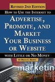 How to Use the Internet to Advertise, Promote, and Market Your business or Website with Little or No Money, Revised 2nd Edition