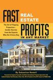 Fast Real Estate Profits in Any Market: The Art of Flipping Properties - Insider Secrets from the Experts Who Do It Every Day