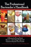 The Professional Bartender's Handbook: A Recipe for Every Drink Known - Including Tricks and Games to Impress Your Guests