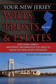 Your New Jersey Will, Trusts, & Estates Explained Simply: Important Information You Need to Know for New Jersey Residents
