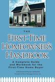 The First-Time Homeowner's Handbook: A Complete Guide and Workbook for the First-Time Homeowner