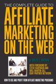 The Complete Guide to Affiliate Marketing on the Web: How to Use It and Profit from Affiliate Marketing Programs