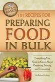 101 Recipes for Preparing Food in Bulk: Everything You Need to Know About Preparing, Storing, and Consuming