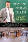 Your First Year as Principal: Everything You Need to Know that They Don't Teach You in School