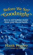 """Before We Say """"Goodnight"""": How to Tell Bedtime Stories About Your Life and Family"""
