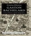 Gaston Bachelard: Critic of Science and the Imagination