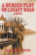 A Buried Plot on Legacy Road : A Novel