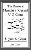The Personal Memoirs of General U. S. Grant