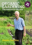 Charles Dowding - Organic Gardening: The Natural No-Dig Way