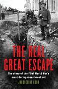 The Real Great Escape: The Story of the First World War's Most Daring Mass Breakout