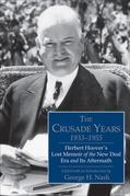 The Crusade Years, 1933¿1955: Herbert Hoover's Lost Memoir of the New Deal Era and Its Aftermath