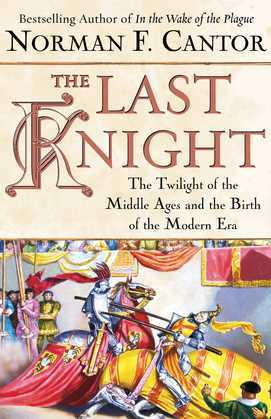 The Last Knight: The Twilight of the Middle Ages and the Birth of t