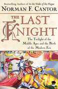 Norman F. Cantor - The Last Knight: The Twilight of the Middle Ages and the Birth of t