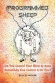 Programmed Sheep : Do You Control Your Mind or does Somebody Else Control It for You?