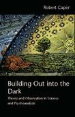 Building Out into the Dark: Theory and Observation in Science and Psychoanalysis
