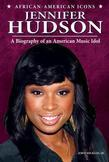 Jennifer Hudson: A Biography of an American Music Idol