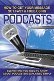 How to Get Your Message Out Fast & Free Using Podcasts