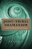 Post-Tribal Shamanism: A New Look at the Old Ways